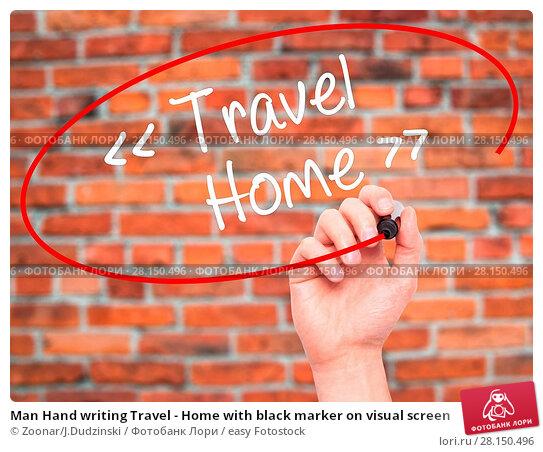 Купить «Man Hand writing Travel - Home with black marker on visual screen», фото № 28150496, снято 21 июня 2018 г. (c) easy Fotostock / Фотобанк Лори