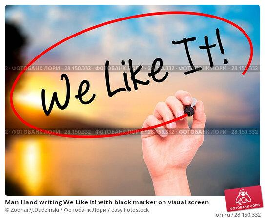 Купить «Man Hand writing We Like It! with black marker on visual screen», фото № 28150332, снято 19 июня 2018 г. (c) easy Fotostock / Фотобанк Лори