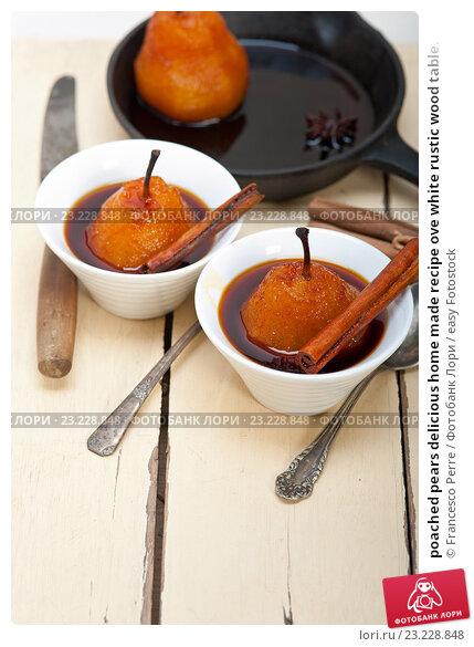Купить «poached pears delicious home made recipe ove white rustic wood table.», фото № 23228848, снято 12 февраля 2016 г. (c) easy Fotostock / Фотобанк Лори