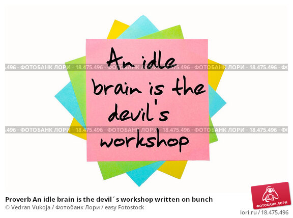 """an idle brain is the devil s workshop Idle mind is a devils workshop our brain is idle when we do not have """"an idle mind is the devil's workshop"""" -hg bohns 1855 today."""