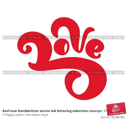 Купить «Red Love Handwritten vector ink lettering valentine concept. Modern brush hand drawn calligraphy. Isolated on white background, Design illustration for greeting card, wedding, valentines day, print», иллюстрация № 30306952 (c) Happy Letters / Фотобанк Лори