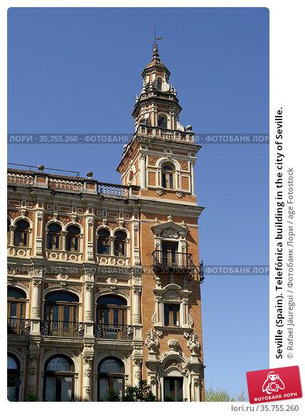 Seville (Spain). Telefónica building in the city of Seville. Стоковое фото, фотограф Rafael Jáuregui / age Fotostock / Фотобанк Лори
