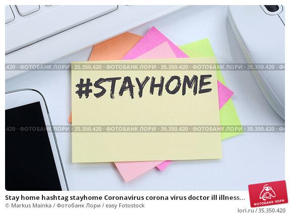 Stay home hashtag stayhome Coronavirus corona virus doctor ill illness... Стоковое фото, фотограф Markus Mainka / easy Fotostock / Фотобанк Лори