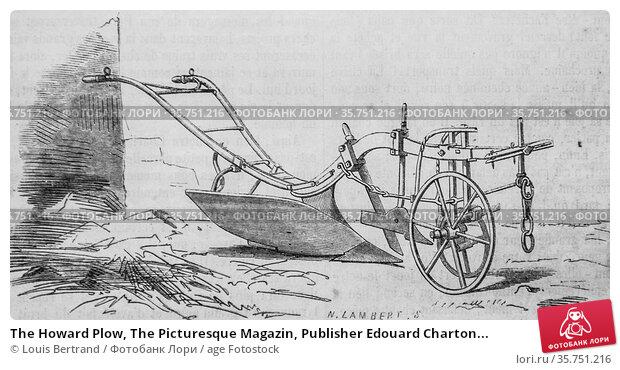 The Howard Plow, The Picturesque Magazin, Publisher Edouard Charton... (2009 год). Редакционное фото, фотограф Louis Bertrand / age Fotostock / Фотобанк Лори