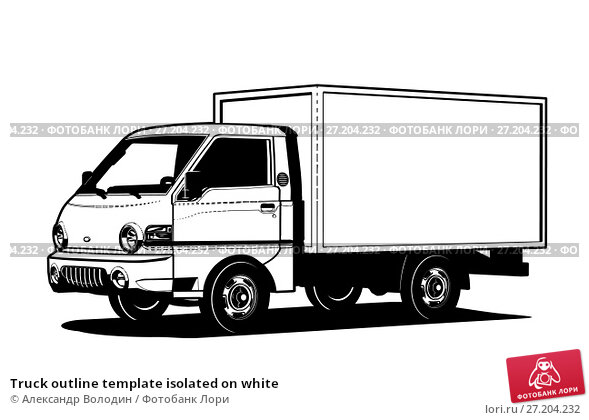 Купить «Truck outline template isolated on white», иллюстрация № 27204232 (c) Александр Володин / Фотобанк Лори