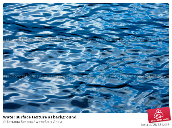 Купить «Water surface texture as background», фото № 28631416, снято 2 июня 2018 г. (c) Татьяна Белова / Фотобанк Лори